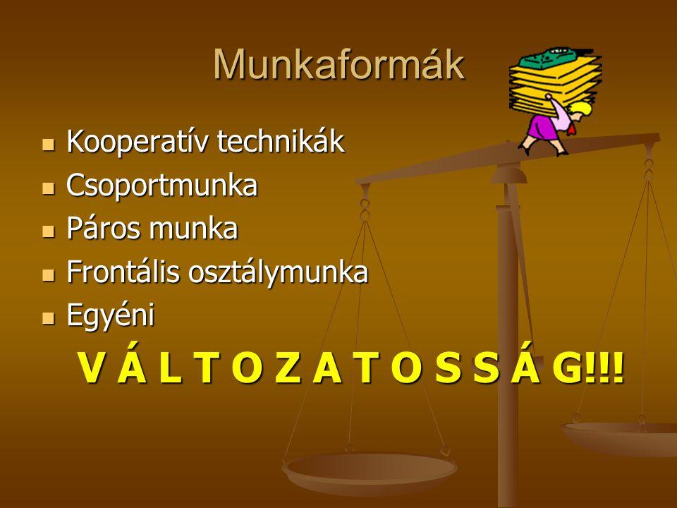Munkaformák Kooperatív technikák Kooperatív technikák Csoportmunka Csoportmunka Páros munka Páros munka Frontális osztálymunka Frontális osztálymunka