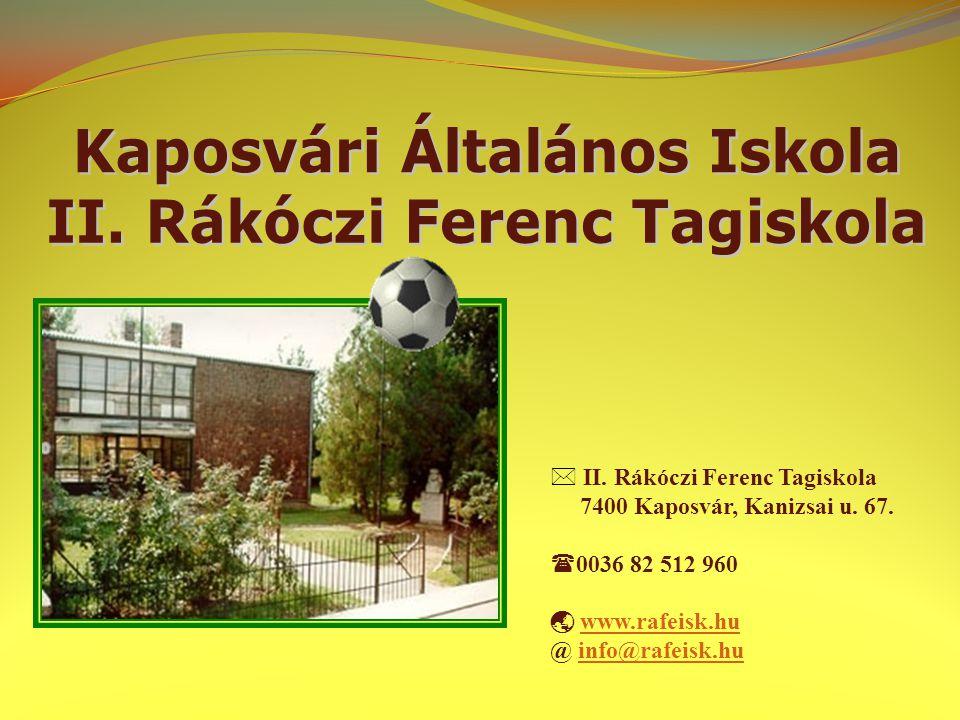 II. Rákóczi Ferenc Tagiskola 7400 Kaposvár, Kanizsai u. 67.  0036 82 512 960  www.rafeisk.huwww.rafeisk.hu @ info@rafeisk.huinfo@rafeisk.hu