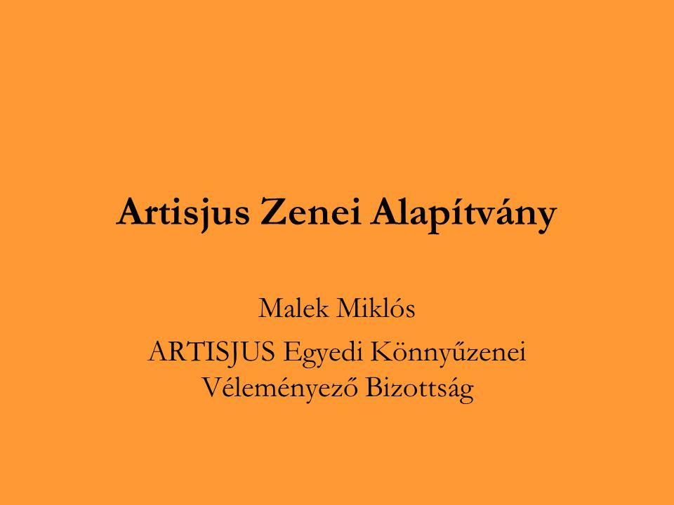 Tények a Zenei Alapítványról Alapító: Artisjus Egyesület Forrás: nyilvános előadási és sugárzási jogdíjak max.