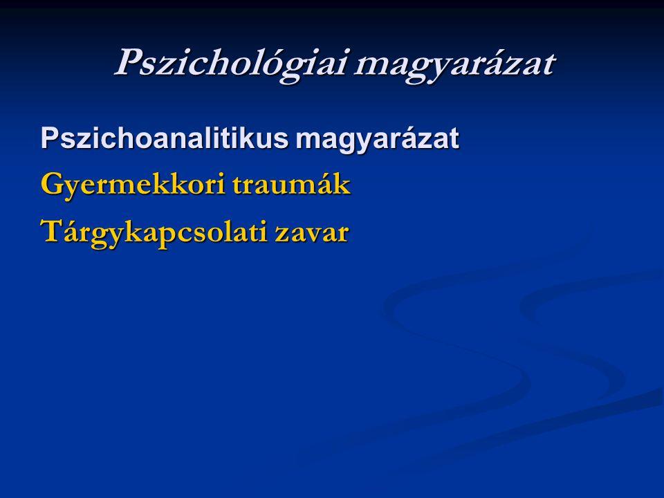 Pszichológiai magyarázat Pszichoanalitikus magyarázat Gyermekkori traumák Tárgykapcsolati zavar