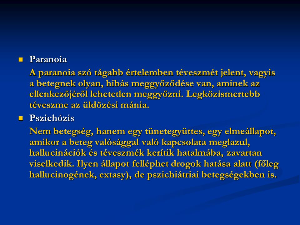 Paranoia Paranoia A paranoia szó tágabb értelemben téveszmét jelent, vagyis a betegnek olyan, hibás meggyőződése van, aminek az ellenkezőjéről lehetet