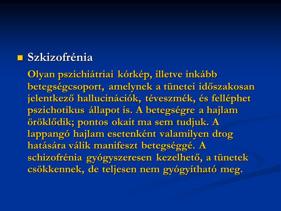 Szkizofrénia Szkizofrénia Olyan pszichiátriai kórkép, illetve inkább betegségcsoport, amelynek a tünetei időszakosan jelentkező hallucinációk, téveszm