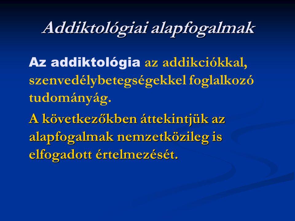 Addiktológiai alapfogalmak Az addiktológia az addikciókkal, szenvedélybetegségekkel foglalkozó tudományág. A következőkben áttekintjük az alapfogalmak