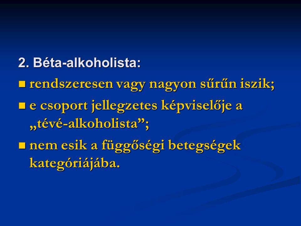 """2. Béta-alkoholista: rendszeresen vagy nagyon sűrűn iszik; rendszeresen vagy nagyon sűrűn iszik; e csoport jellegzetes képviselője a """"tévé-alkoholista"""