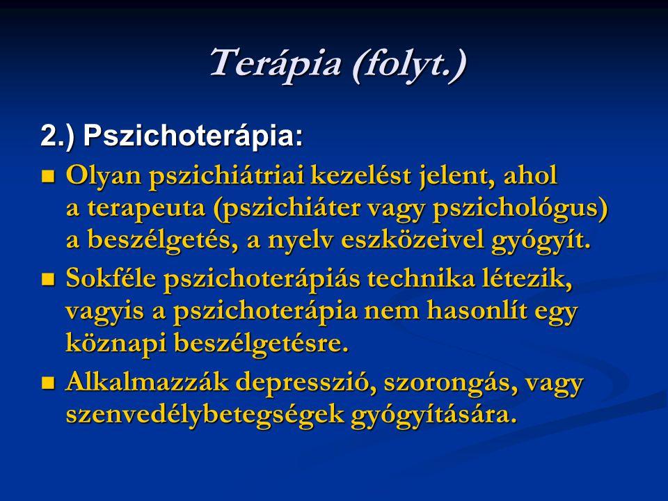 Terápia (folyt.) 2.) Pszichoterápia: Olyan pszichiátriai kezelést jelent, ahol a terapeuta (pszichiáter vagy pszichológus) a beszélgetés, a nyelv eszk