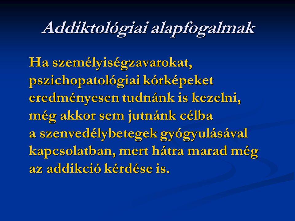 Alkoholfüggőség Testi függőség: toleranciafokozódás, megvonásos tünetek jelentkezése Testi függőség: toleranciafokozódás, megvonásos tünetek jelentkezése Pszichés függőség: kontrollvesztés, nyilvánvaló káros következmények ellenére is folytatódó italozás, alkoholra való koncentrálás, értékrend változás Pszichés függőség: kontrollvesztés, nyilvánvaló káros következmények ellenére is folytatódó italozás, alkoholra való koncentrálás, értékrend változás