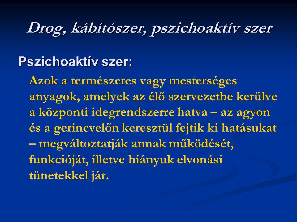Drog, kábítószer, pszichoaktív szer Pszichoaktív szer: Azok a természetes vagy mesterséges anyagok, amelyek az élő szervezetbe kerülve a központi ideg