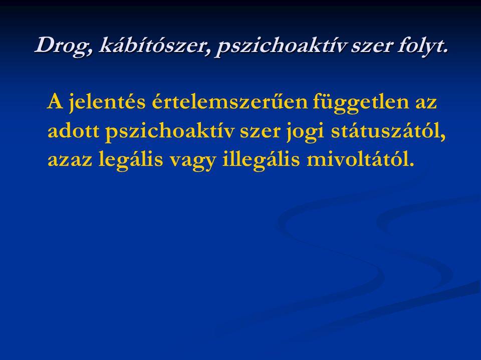 Drog, kábítószer, pszichoaktív szer folyt. A jelentés értelemszerűen független az adott pszichoaktív szer jogi státuszától, azaz legális vagy illegáli
