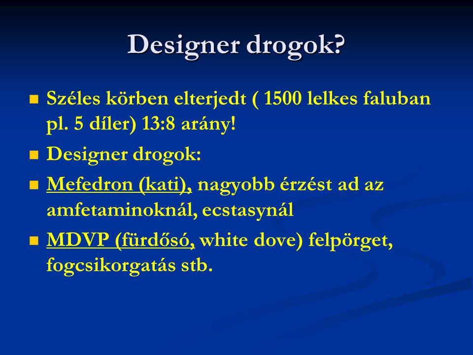 Designer drogok? Széles körben elterjedt ( 1500 lelkes faluban pl. 5 díler) 13:8 arány! Designer drogok: Mefedron (kati), nagyobb érzést ad az amfetam