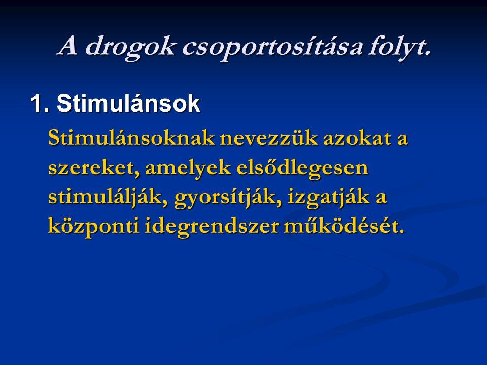 A drogok csoportosítása folyt. 1. Stimulánsok Stimulánsoknak nevezzük azokat a szereket, amelyek elsődlegesen stimulálják, gyorsítják, izgatják a közp