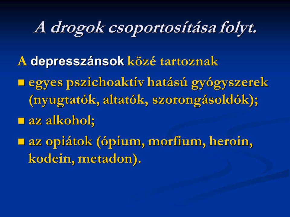A drogok csoportosítása folyt. depresszánsok A depresszánsok közé tartoznak egyes pszichoaktív hatású gyógyszerek (nyugtatók, altatók, szorongásoldók)