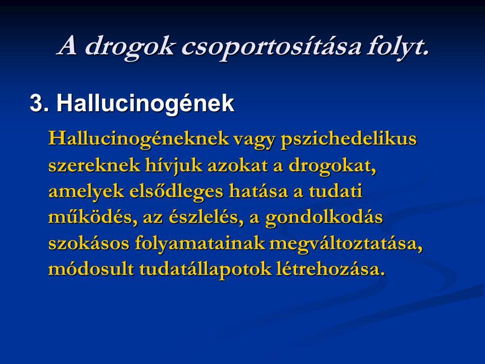A drogok csoportosítása folyt. 3. Hallucinogének Hallucinogéneknek vagy pszichedelikus szereknek hívjuk azokat a drogokat, amelyek elsődleges hatása a
