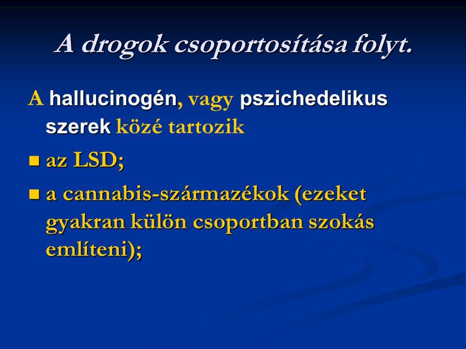 A drogok csoportosítása folyt. hallucinogénpszichedelikus szerek A hallucinogén, vagy pszichedelikus szerek közé tartozik az LSD; az LSD; a cannabis-s