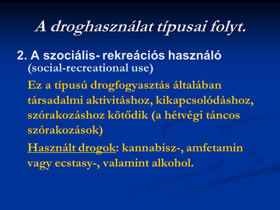 A droghasználat típusai folyt. 2. A szociális- rekreációs használó (social-recreational use) Ez a típusú drogfogyasztás általában társadalmi aktivitás