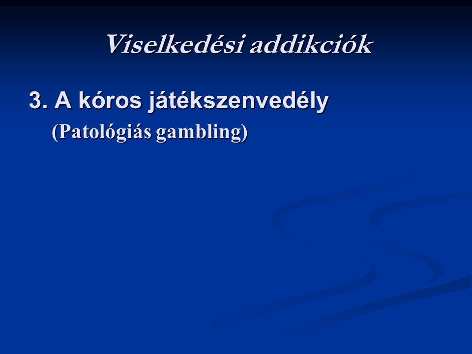 Viselkedési addikciók 3. A kóros játékszenvedély (Patológiás gambling) (Patológiás gambling)