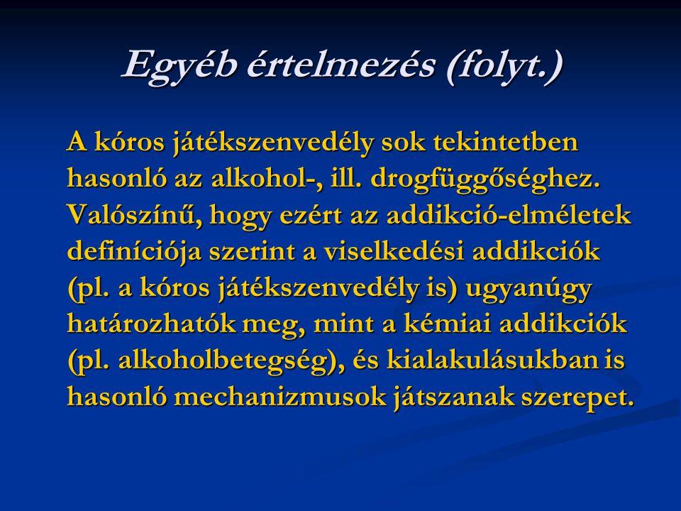 Egyéb értelmezés (folyt.) A kóros játékszenvedély sok tekintetben hasonló az alkohol-, ill. drogfüggőséghez. Valószínű, hogy ezért az addikció-elmélet