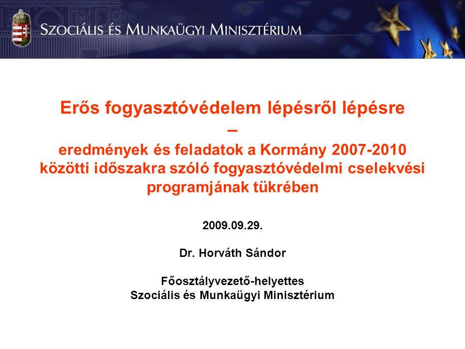 Erős fogyasztóvédelem lépésről lépésre – eredmények és feladatok a Kormány 2007-2010 közötti időszakra szóló fogyasztóvédelmi cselekvési programjának tükrében 2009.09.29.