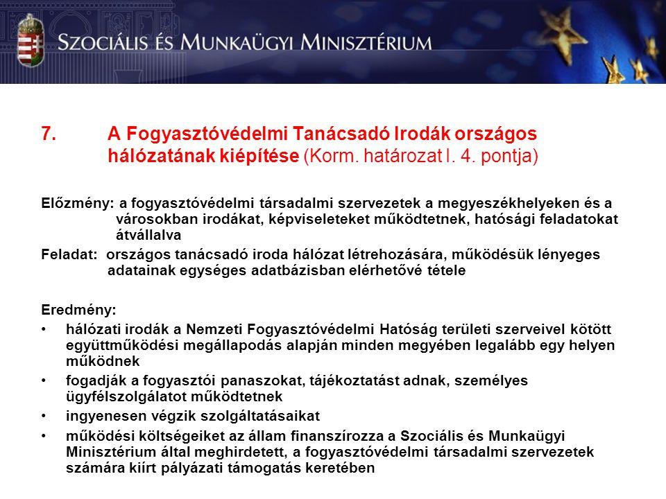 7. A Fogyasztóvédelmi Tanácsadó Irodák országos hálózatának kiépítése (Korm.