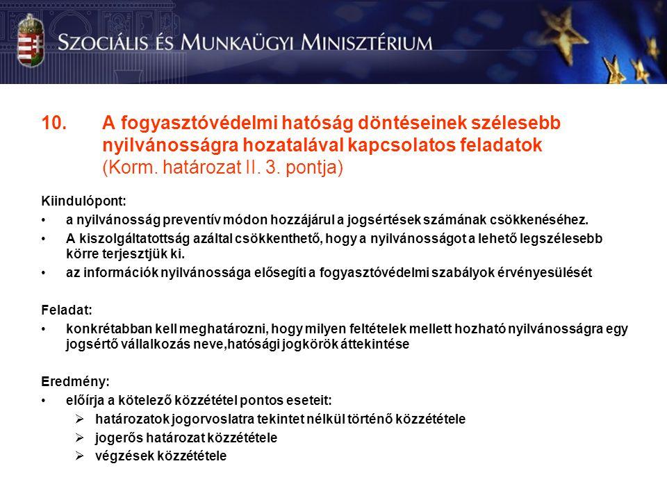 10.A fogyasztóvédelmi hatóság döntéseinek szélesebb nyilvánosságra hozatalával kapcsolatos feladatok (Korm.