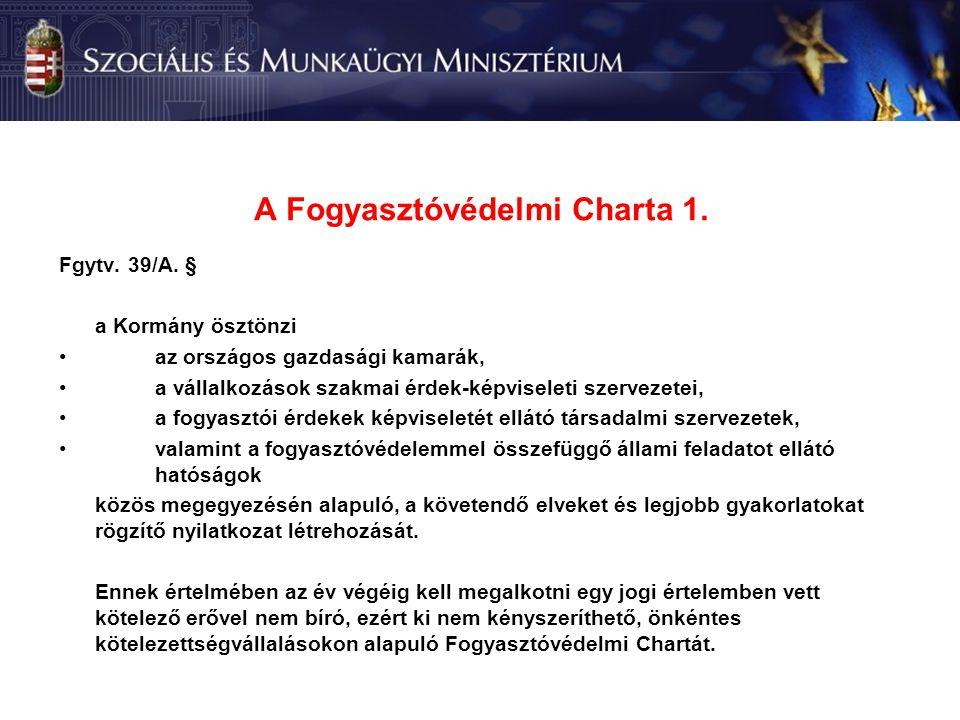 A Fogyasztóvédelmi Charta 1. Fgytv. 39/A.