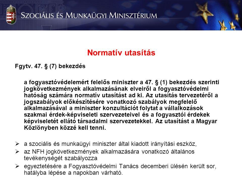 Normatív utasítás Fgytv. 47. § (7) bekezdés a fogyasztóvédelemért felelős miniszter a 47.