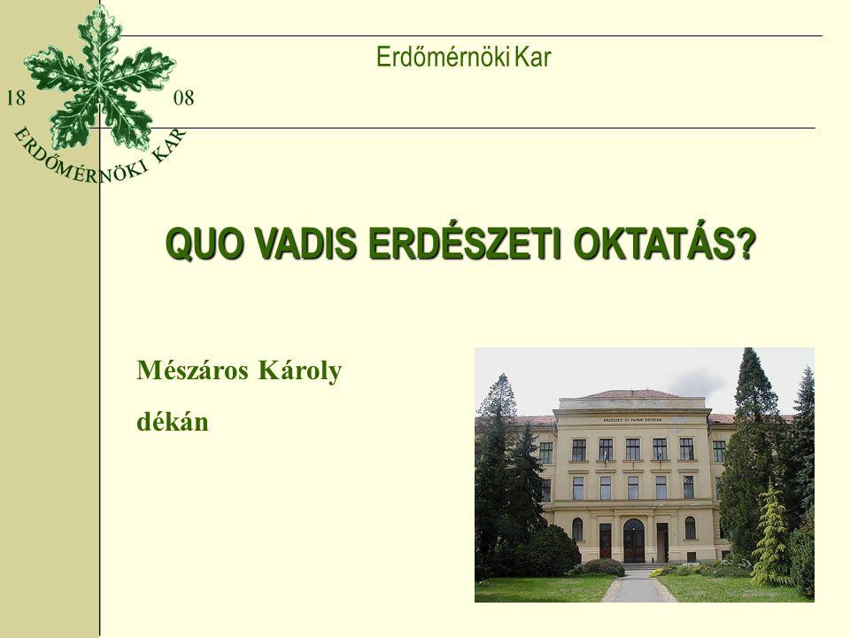 Erdőmérnöki Kar QUO VADIS ERDÉSZETI OKTATÁS Mészáros Károly dékán