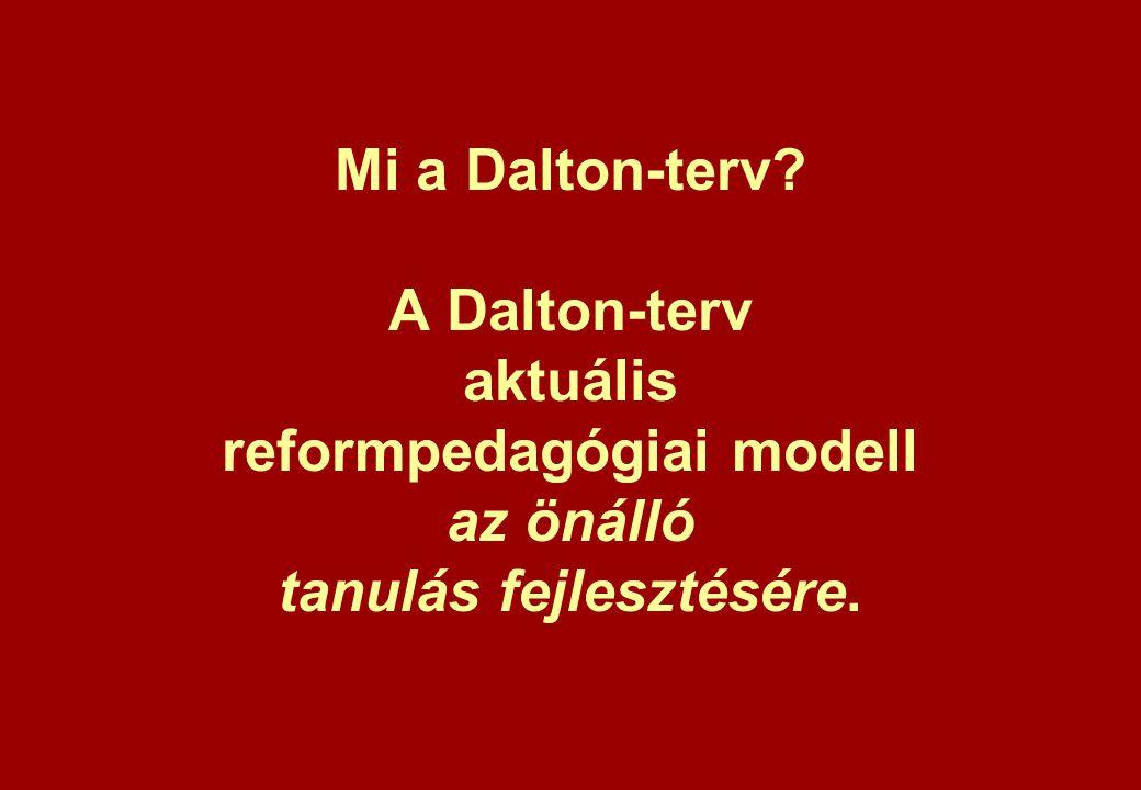 Mi a Dalton-terv A Dalton-terv aktuális reformpedagógiai modell az önálló tanulás fejlesztésére.