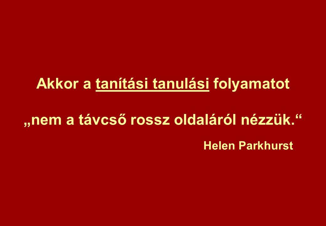 """Akkor a tanítási tanulási folyamatot """"nem a távcső rossz oldaláról nézzük. Helen Parkhurst"""