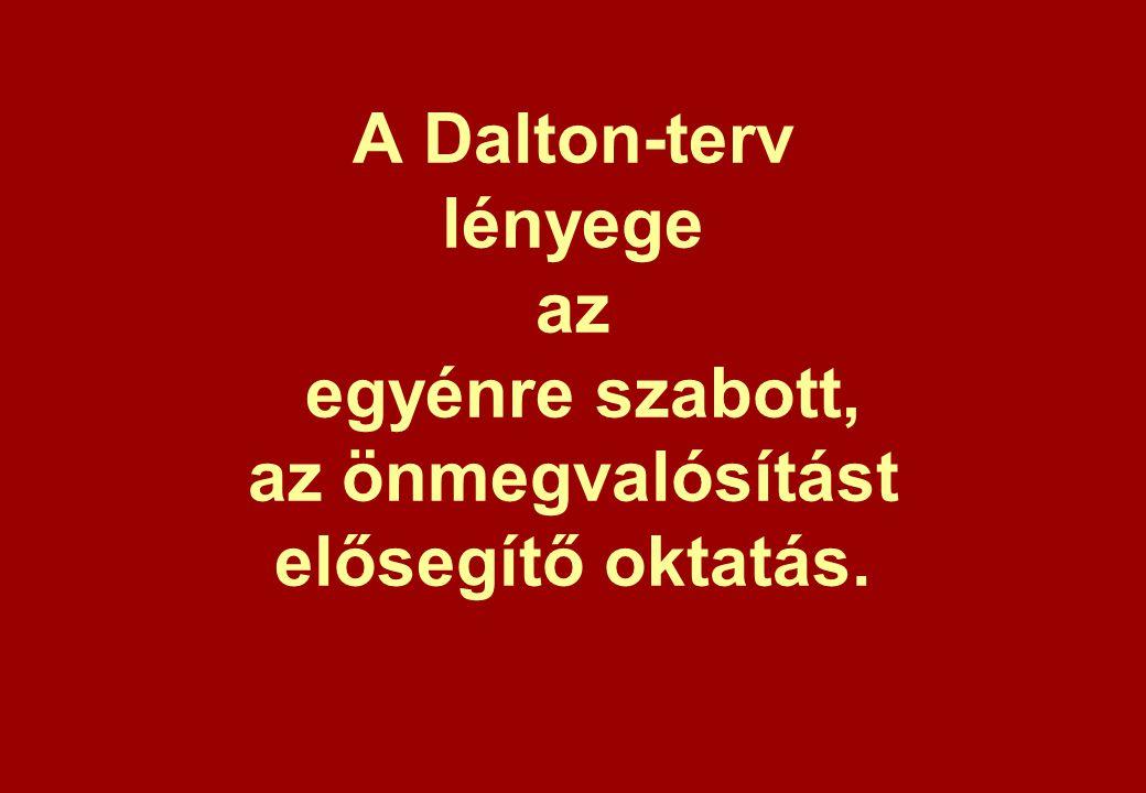 A Dalton-terv lényege az egyénre szabott, az önmegvalósítást elősegítő oktatás.
