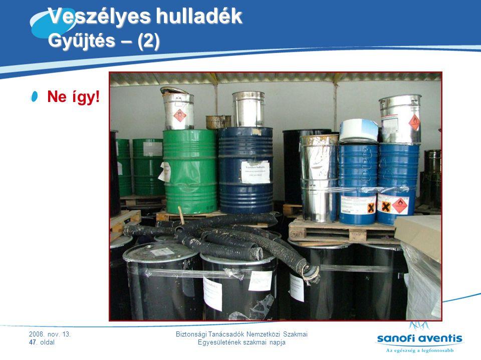 2008. nov. 13. 47. oldal Biztonsági Tanácsadók Nemzetközi Szakmai Egyesületének szakmai napja Veszélyes hulladék Gyűjtés – (2) Ne így!