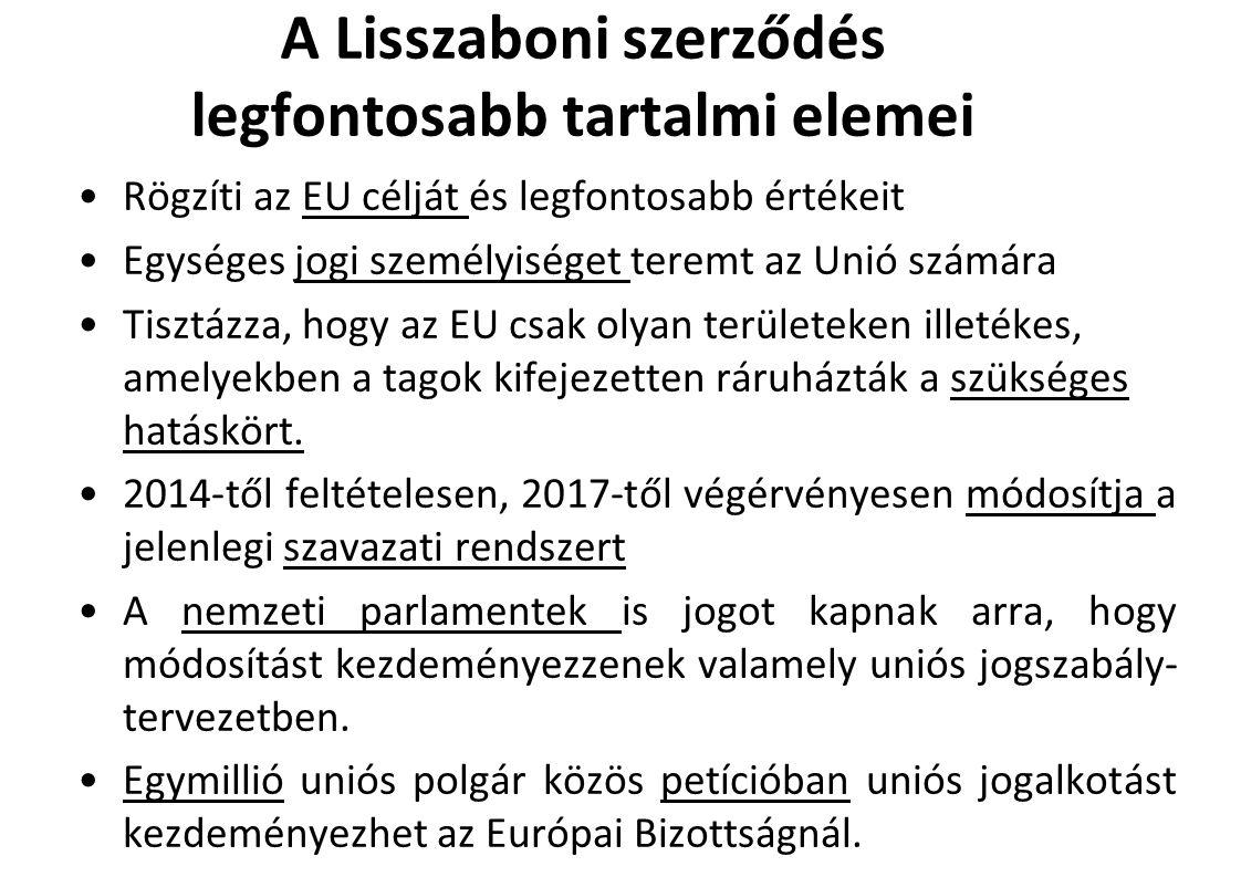 A Lisszaboni szerződés legfontosabb tartalmi elemei Rögzíti az EU célját és legfontosabb értékeit Egységes jogi személyiséget teremt az Unió számára Tisztázza, hogy az EU csak olyan területeken illetékes, amelyekben a tagok kifejezetten ráruházták a szükséges hatáskört.