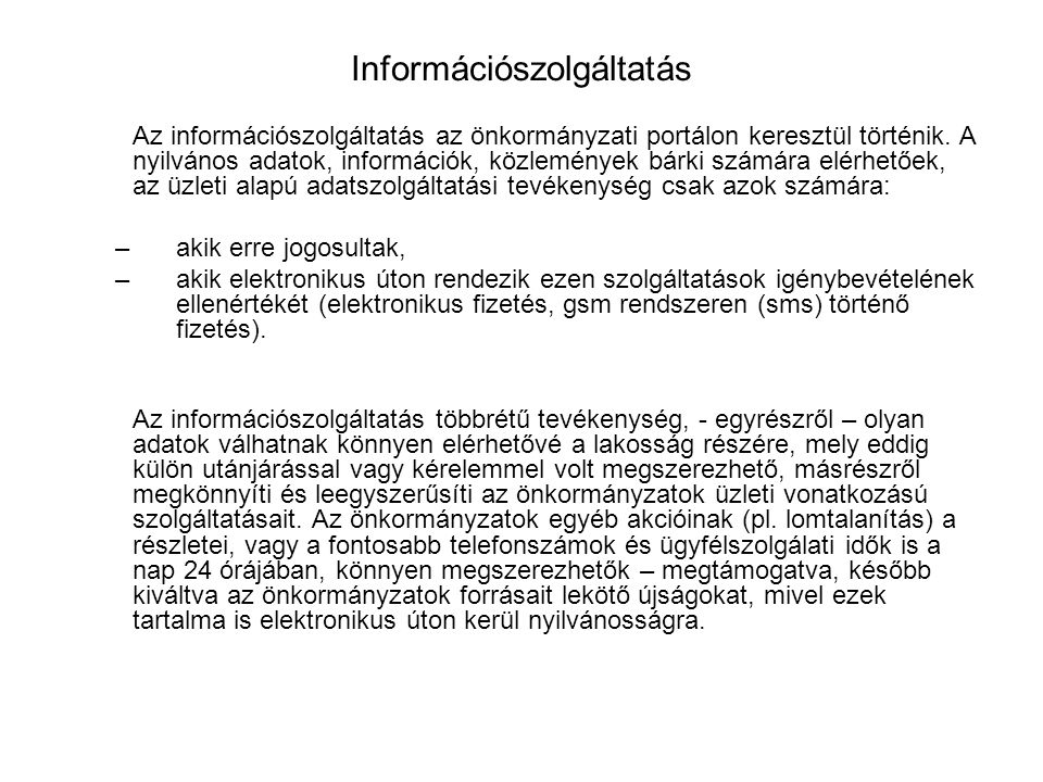 Információszolgáltatás Az információszolgáltatás az önkormányzati portálon keresztül történik.