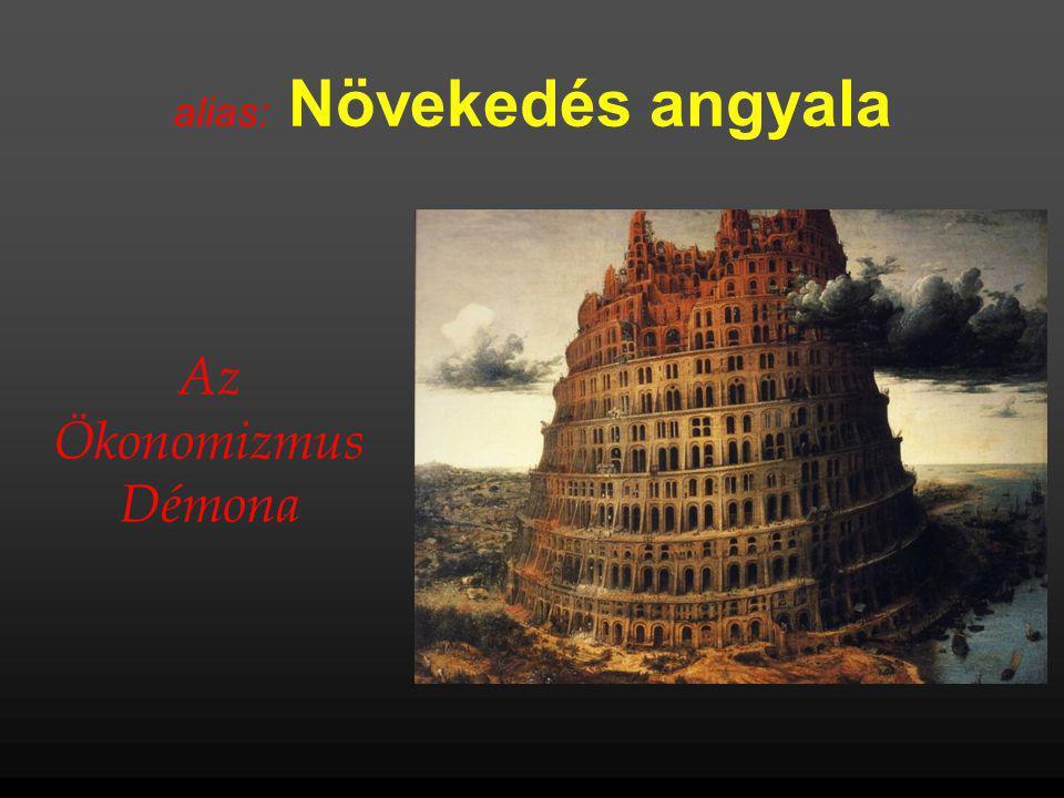 alias: Növekedés angyala Az Ökonomizmus Démona