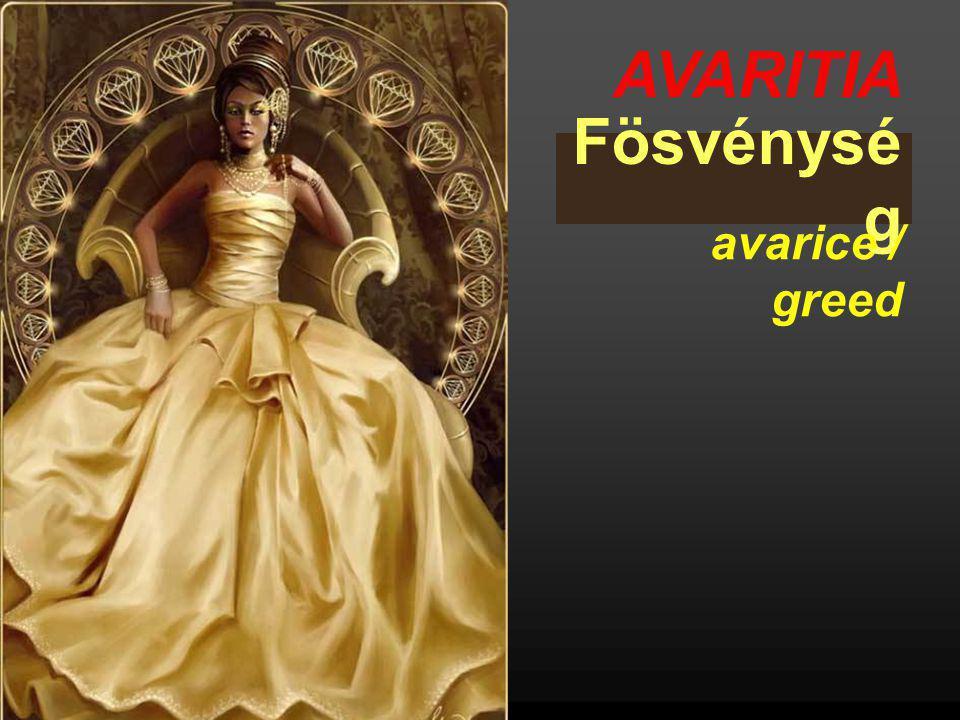 AVARITIA Fösvénysé g avarice / greed