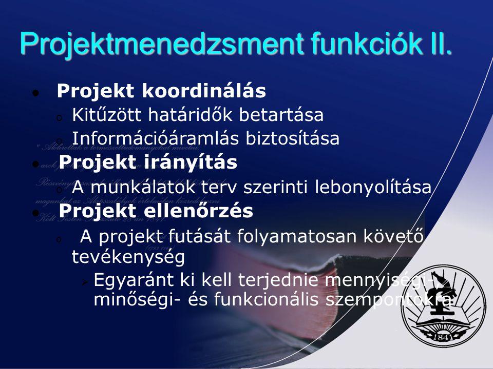 Projektmenedzsment funkciók II. Projekt koordinálás o Kitűzött határidők betartása o Információáramlás biztosítása Projekt irányítás o A munkálatok te