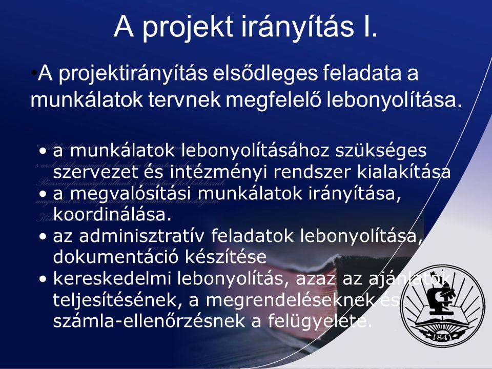 A projekt irányítás I. A projektirányítás elsődleges feladata a munkálatok tervnek megfelelő lebonyolítása. a munkálatok lebonyolításához szükséges sz