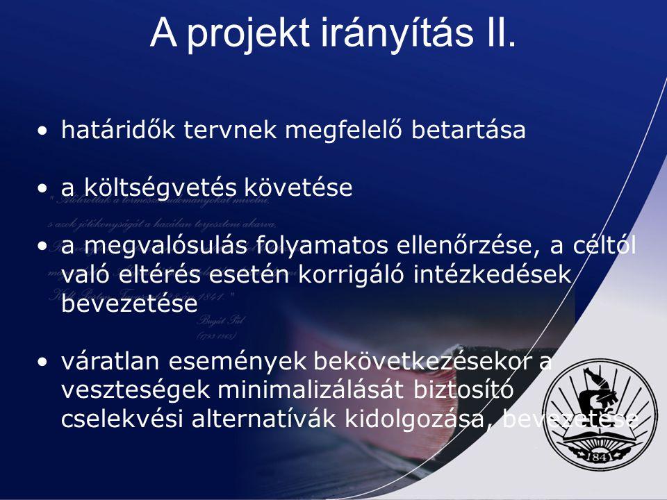 A projekt irányítás II. határidők tervnek megfelelő betartása a költségvetés követése a megvalósulás folyamatos ellenőrzése, a céltól való eltérés ese