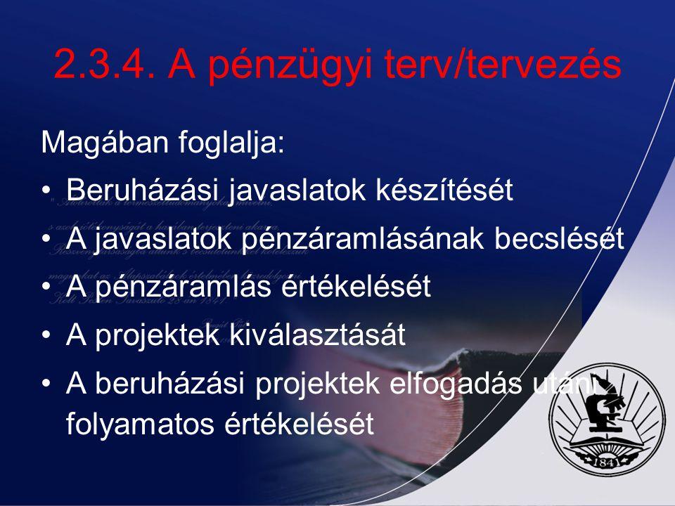2.3.4. A pénzügyi terv/tervezés Magában foglalja: Beruházási javaslatok készítését A javaslatok pénzáramlásának becslését A pénzáramlás értékelését A