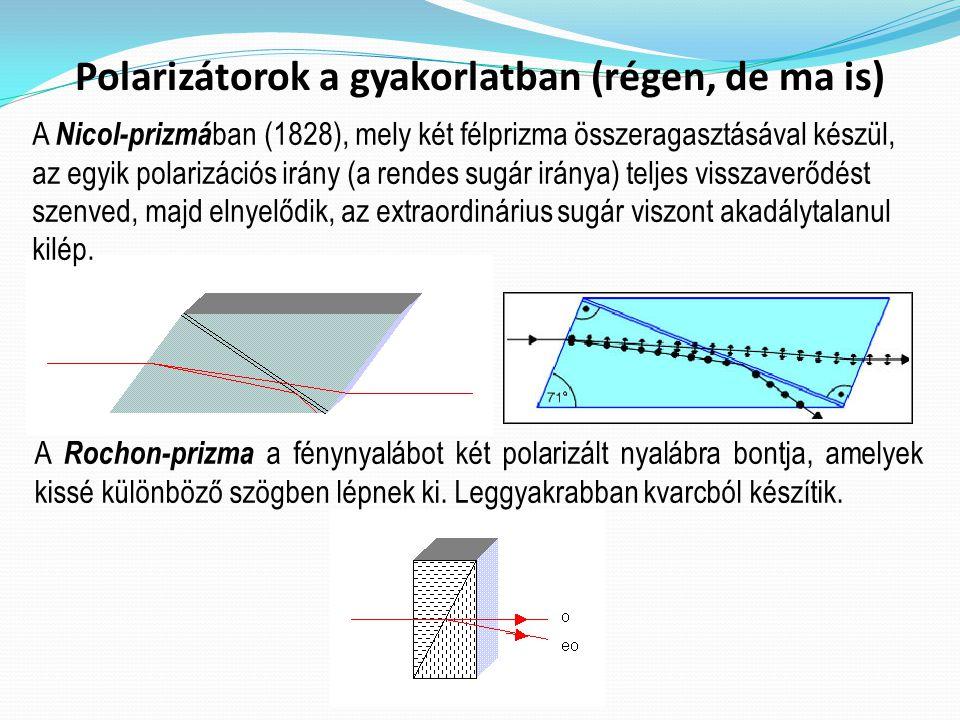 A Nicol-prizmá ban (1828), mely két félprizma összeragasztásával készül, az egyik polarizációs irány (a rendes sugár iránya) teljes visszaverődést szenved, majd elnyelődik, az extraordinárius sugár viszont akadálytalanul kilép.