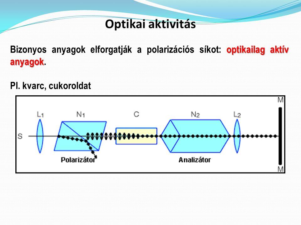 Optikai aktivitás optikailag aktív anyagok Bizonyos anyagok elforgatják a polarizációs síkot: optikailag aktív anyagok. Pl. kvarc, cukoroldat