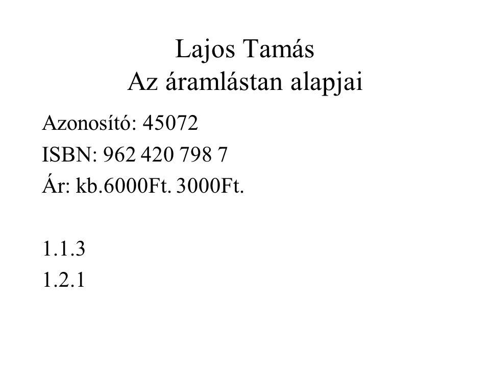 Lajos Tamás Az áramlástan alapjai Azonosító: 45072 ISBN: 962 420 798 7 Ár: kb.6000Ft.