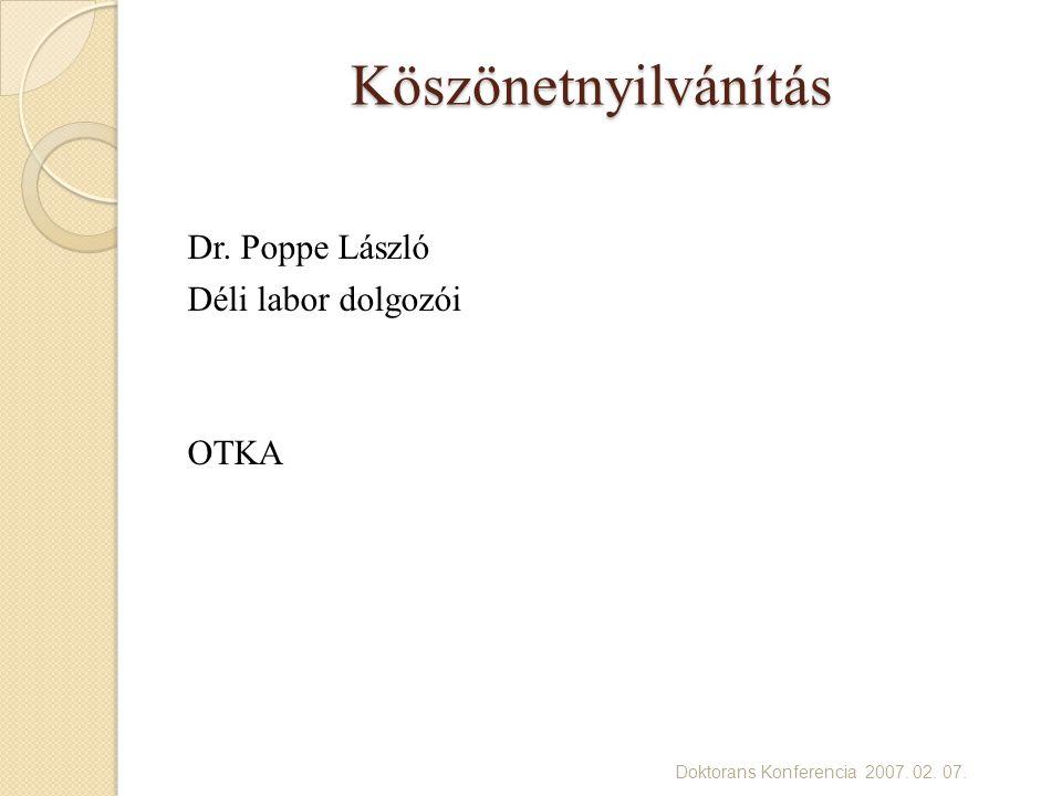 Doktorans Konferencia 2007. 02. 07. Köszönetnyilvánítás Dr. Poppe László Déli labor dolgozói OTKA