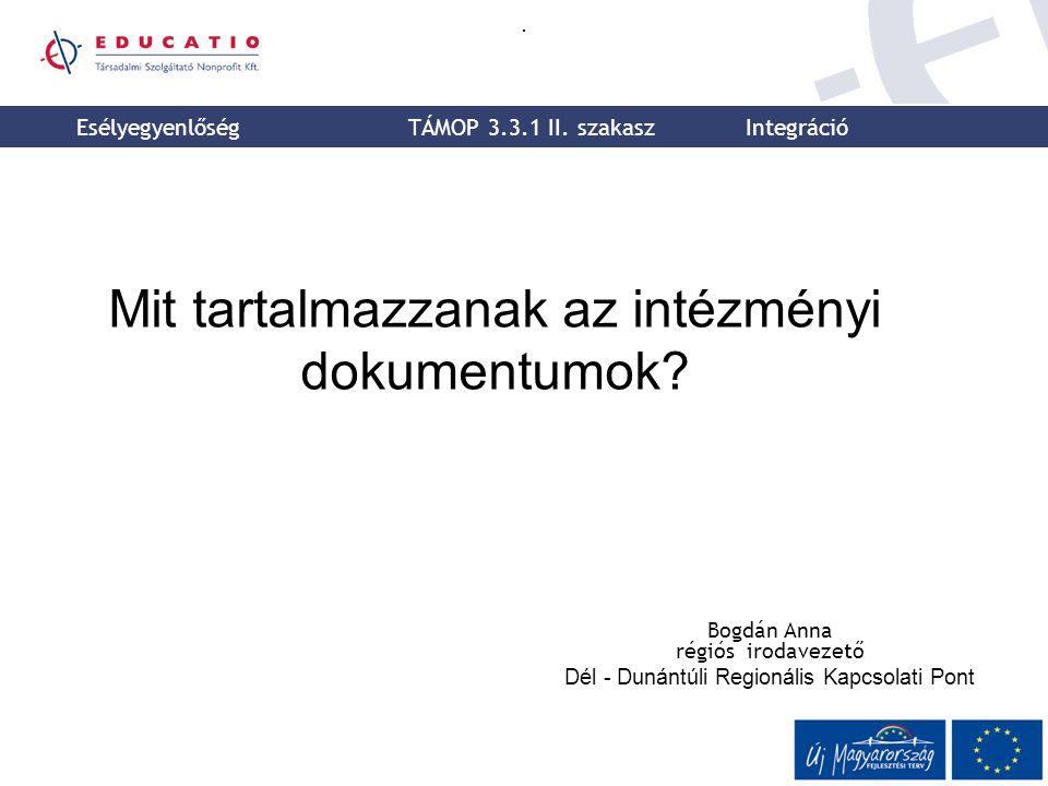 HELYI TANTERV Az integrált intézményekben különösen: az alternatív módszerekkel feldolgozandó tananyagot, időbeosztását, óraszámát, értékelési módját A multikulturális tartalmak megjelenését az egyes tantárgyakban A nem szakrendszerű oktatás tantervét, a kompetenciafejlesztés anyagát Esélyegyenlőség TÁMOP 3.3.1 II.