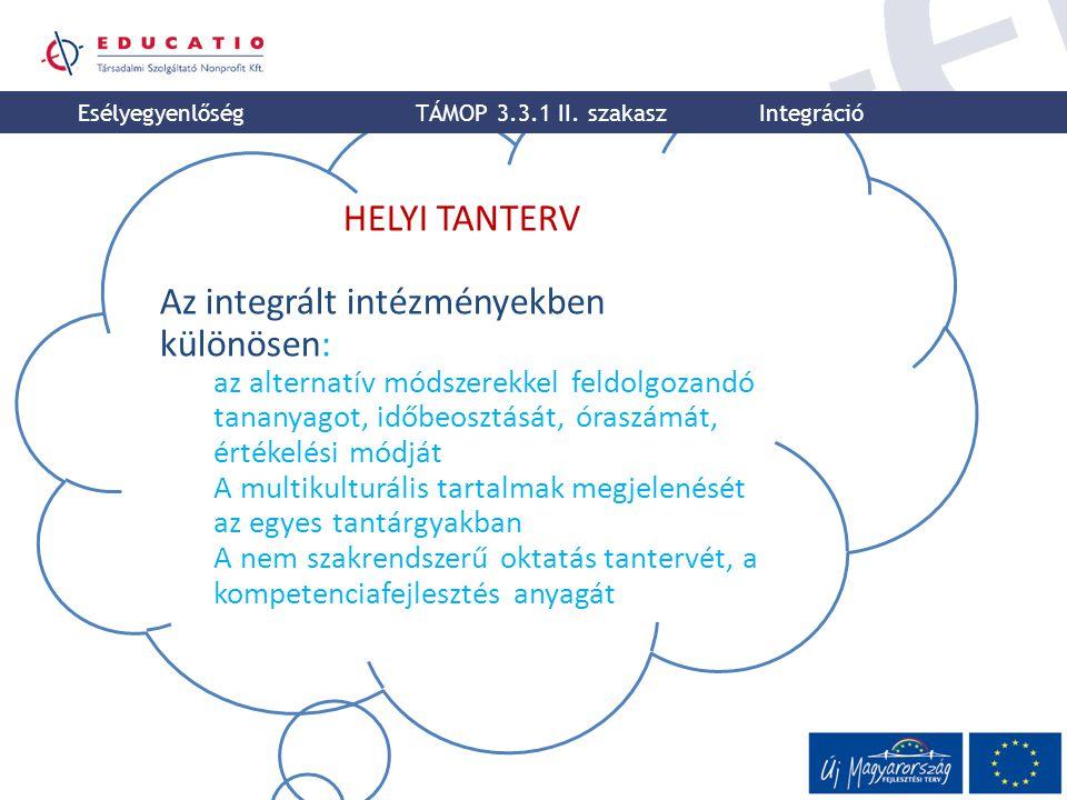 HELYI TANTERV Az integrált intézményekben különösen: az alternatív módszerekkel feldolgozandó tananyagot, időbeosztását, óraszámát, értékelési módját