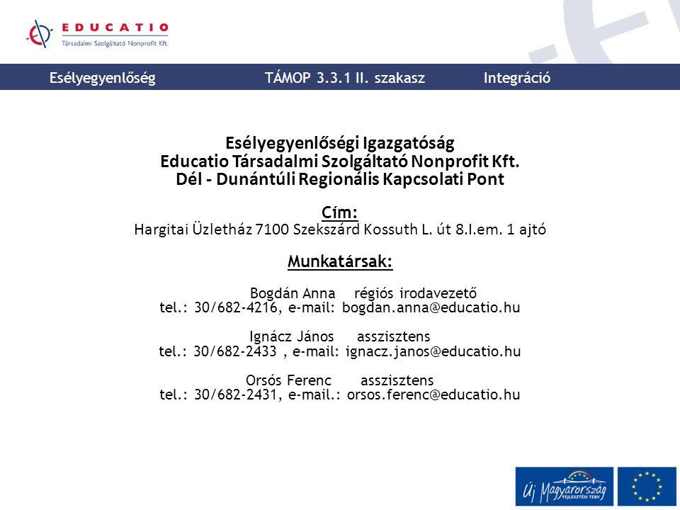 Esélyegyenlőségi Igazgatóság Educatio Társadalmi Szolgáltató Nonprofit Kft. Dél - Dunántúli Regionális Kapcsolati Pont Cím: Hargitai Üzletház 7100 Sze