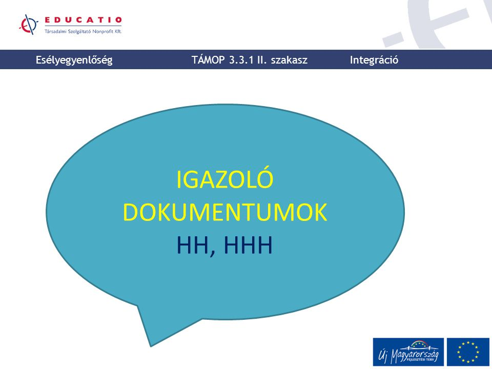 IGAZOLÓ DOKUMENTUMOK HH, HHH Esélyegyenlőség TÁMOP 3.3.1 II. szakasz Integráció