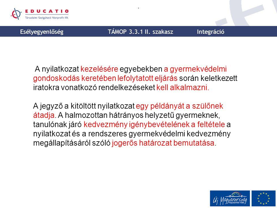 . A nyilatkozat kezelésére egyebekben a gyermekvédelmi gondoskodás keretében lefolytatott eljárás során keletkezett iratokra vonatkozó rendelkezéseket