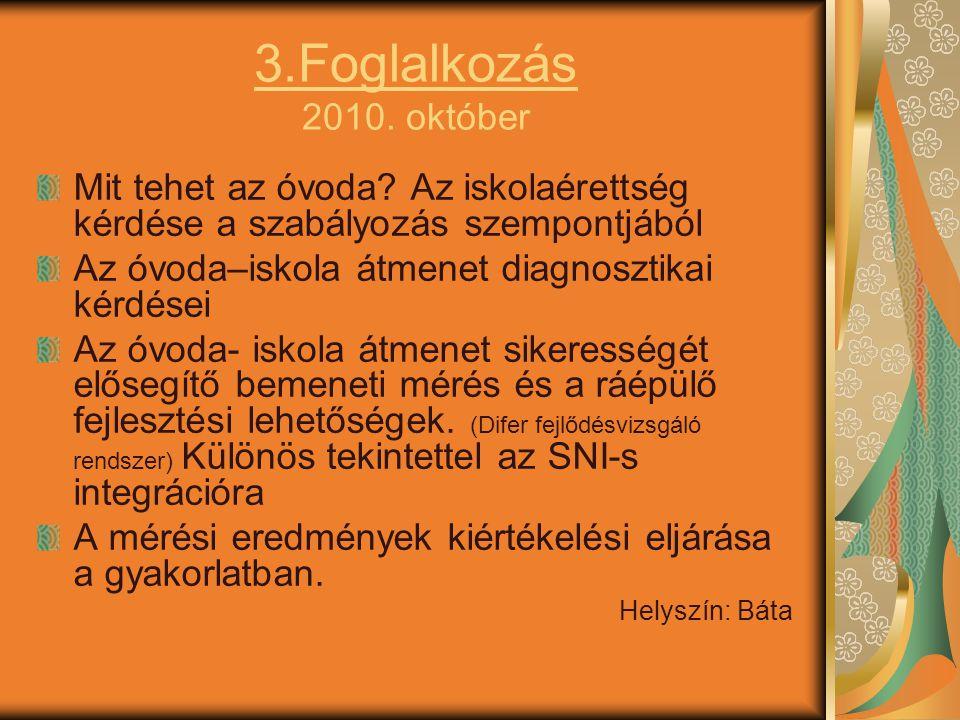 3.Foglalkozás 2010. október Mit tehet az óvoda? Az iskolaérettség kérdése a szabályozás szempontjából Az óvoda–iskola átmenet diagnosztikai kérdései A