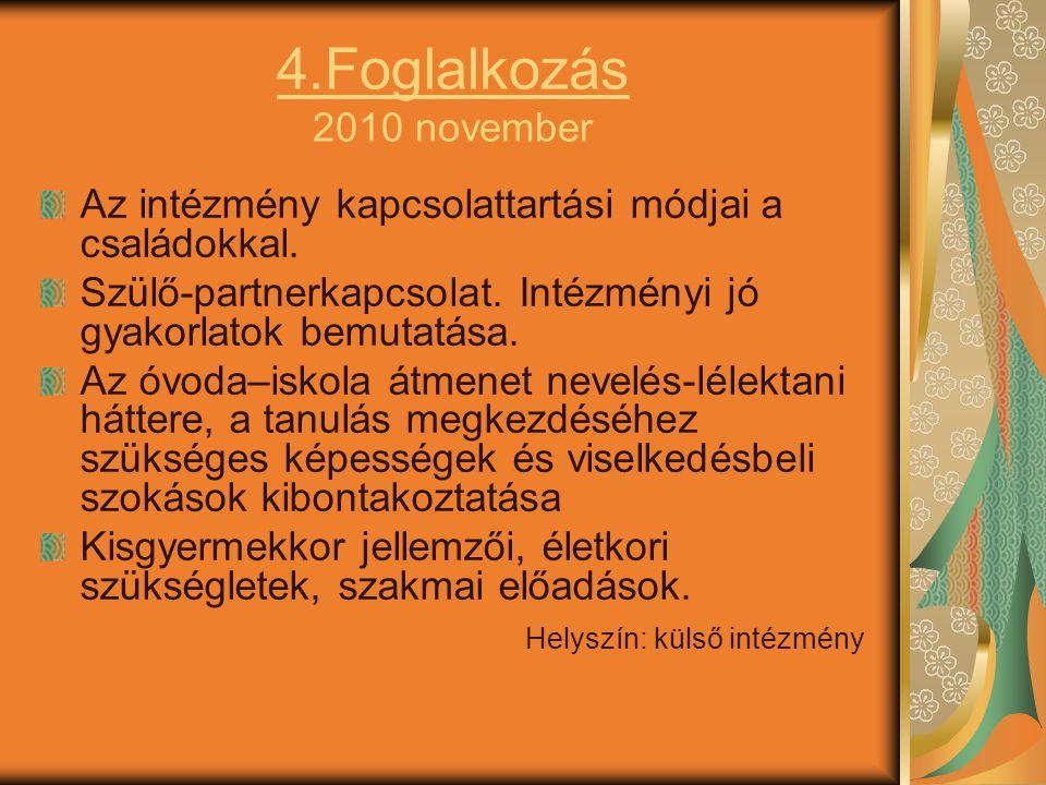 4.Foglalkozás 2010 november Az intézmény kapcsolattartási módjai a családokkal. Szülő-partnerkapcsolat. Intézményi jó gyakorlatok bemutatása. Az óvoda
