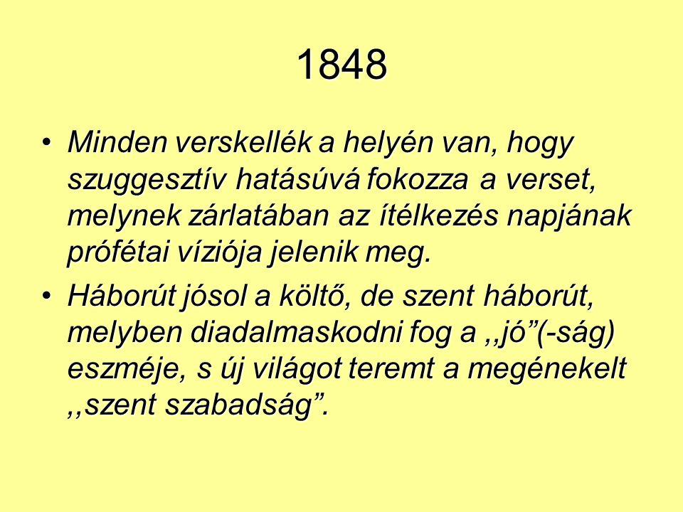 1848 Eljön, eljön az itélet napja, A nagy isten véritéletet tart, S míg jutalmát jó, rosz meg nem kapja, Már nyugonni sem fog addig a kard!